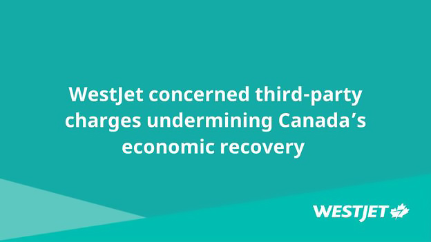 WestJet concerned third-party charges undermining Canada's economic recovery