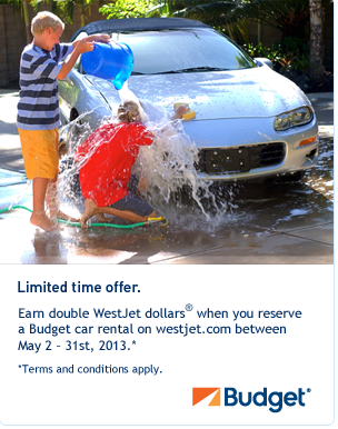 Limited time offer. Earn double WestJet dollars® when you reserve a Budget car rental on westjet.com between May 2 - 31st, 2013.*  *Terms and conditions apply. Let's go.