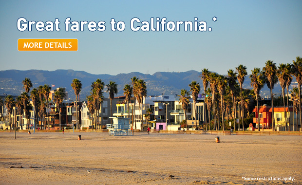 Great fares to California. *Some restrictions apply. Click for more details.