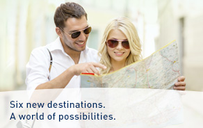 Six new destinations. A world of possibilities.