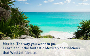 Mexico. The way you want to go. Learn about the fantastic Mexican destinations that WestJet flies to.