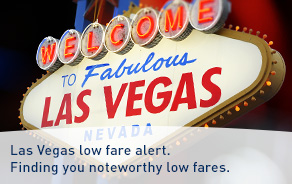 Las Vegas low fare alert. Finding you noteworthy low fares.