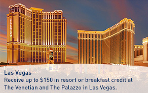 Las Vegas. Receive up to $150 in resort or breakfast credit at The Venetian and The Palazzo in Las Vegas.