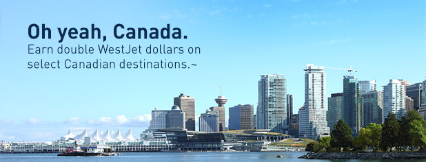 Earn double WestJet dollars on select Canadian destinations.