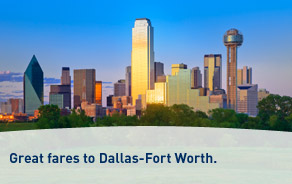 Great fares to Dallas-Fort Worth.