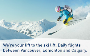 We're your lift to the ski lift. Daily flights between Vancouver, Edmonton and Calgary.