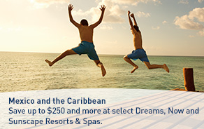 Save up to $250 and more at select Dreams, Now and Sunscape Resorts & Spas in Mexico and the Caribbean.