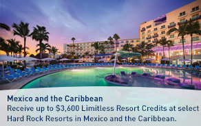 Receive up to $3,600 Limitless Resort Credits at select Hard Rock Resorts in Mexico and the Caribbean.