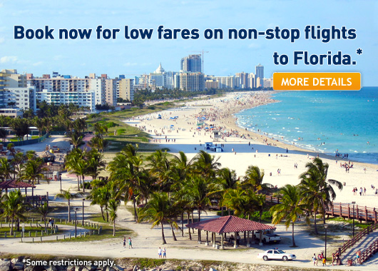 Book now for low fares on non-stop flights to Florida.*Some restrictions apply. Click for more details.