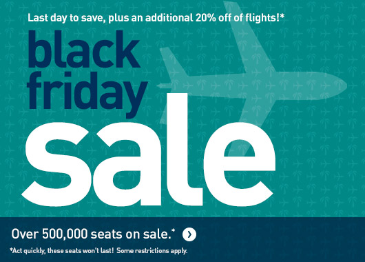 7 days to save! Black Friday sale. Over 500,000 seats on sale . *Act quickly, these seats won't last!  Some restrictions apply.