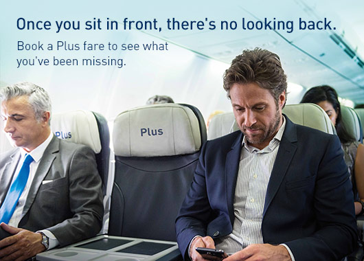 Plus fare. Extra legroom. Extra space.