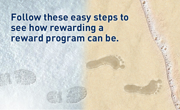 Follow these easy steps to see how rewarding a reward program can be.
