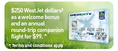 $250 WestJet dollars‡ as a welcome bonus and an annual round-trip companion flight for $99. ^