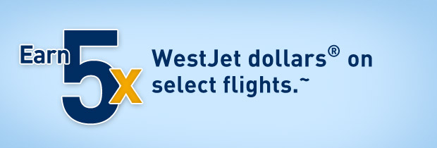 Earn 5x WestJet dollars on select flights.