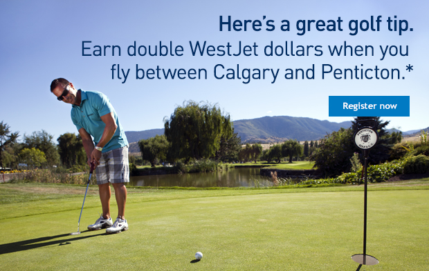 Here's a great golf tip. Earn double WestJet dollars when you fly between Calgary and Penticton.*