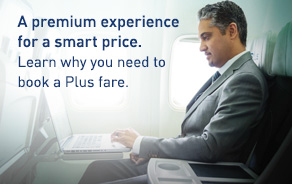 A premium experience for a smart price. Learn why you need to book a Plus fare.