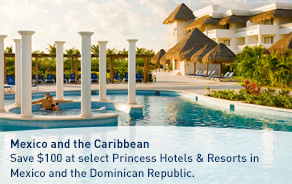 Save $100 per room per week at select Princess Hotels & Resorts in Mexico and the Dominican Republic.