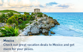 Mexico. Check out great vacation deals to Mexico and get more for your pesos.