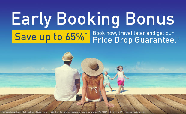 WestJet Vacations Early Booking Bonus. Book now, travel later - save up to 65%¹ and get our Price Drop Guarantee².