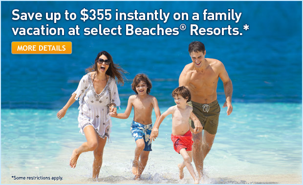 Save up to $355 instantly on select Beaches Resorts packages.